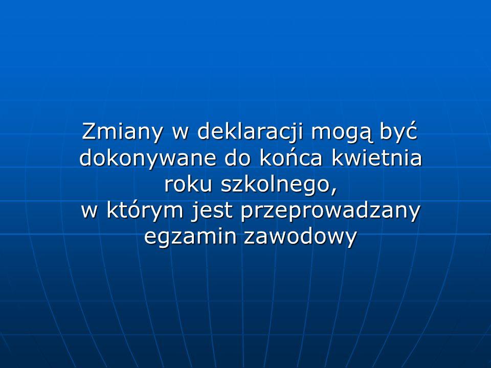 Zmiany w deklaracji mogą być dokonywane do końca kwietnia roku szkolnego, w którym jest przeprowadzany egzamin zawodowy