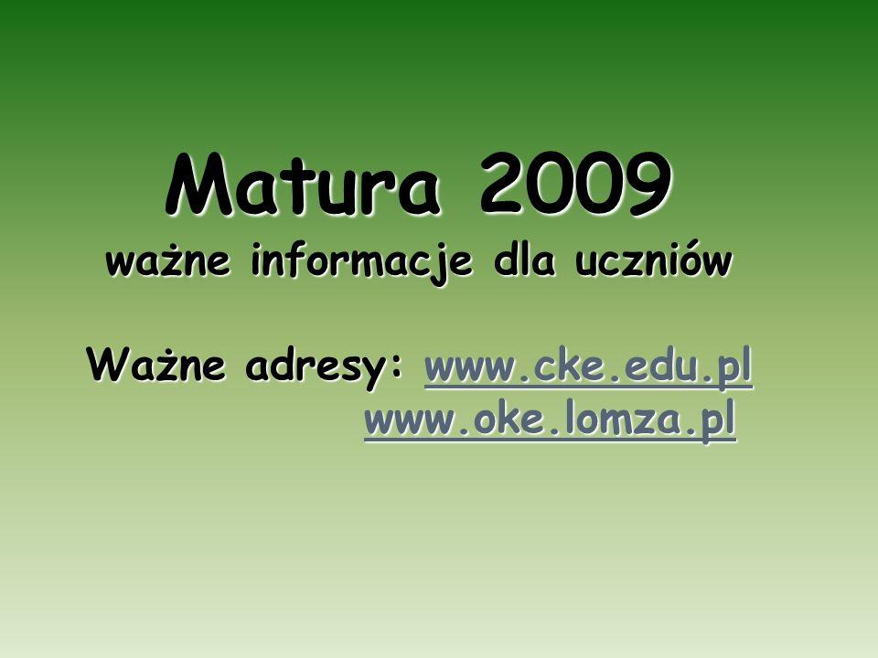 Matura 2009 ważne informacje dla uczniów Ważne adresy: www. cke. edu