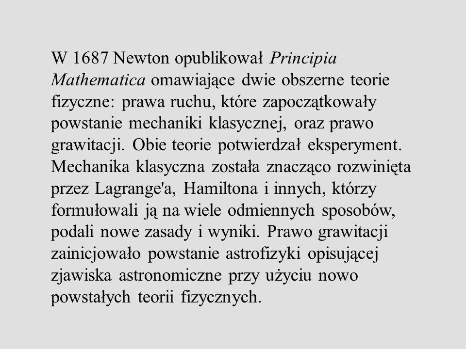 W 1687 Newton opublikował Principia Mathematica omawiające dwie obszerne teorie fizyczne: prawa ruchu, które zapoczątkowały powstanie mechaniki klasycznej, oraz prawo grawitacji.