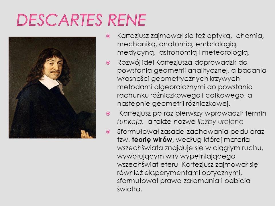 DESCARTES RENE Kartezjusz zajmował się też optyką, chemią, mechaniką, anatomią, embriologią, medycyną, astronomią i meteorologią,