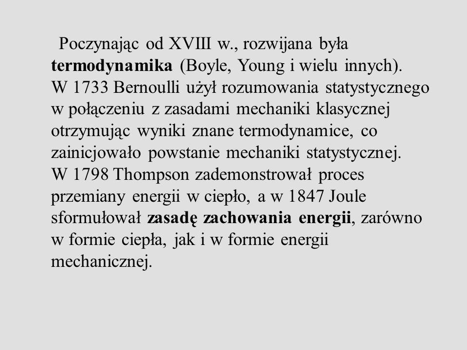 Poczynając od XVIII w., rozwijana była termodynamika (Boyle, Young i wielu innych).
