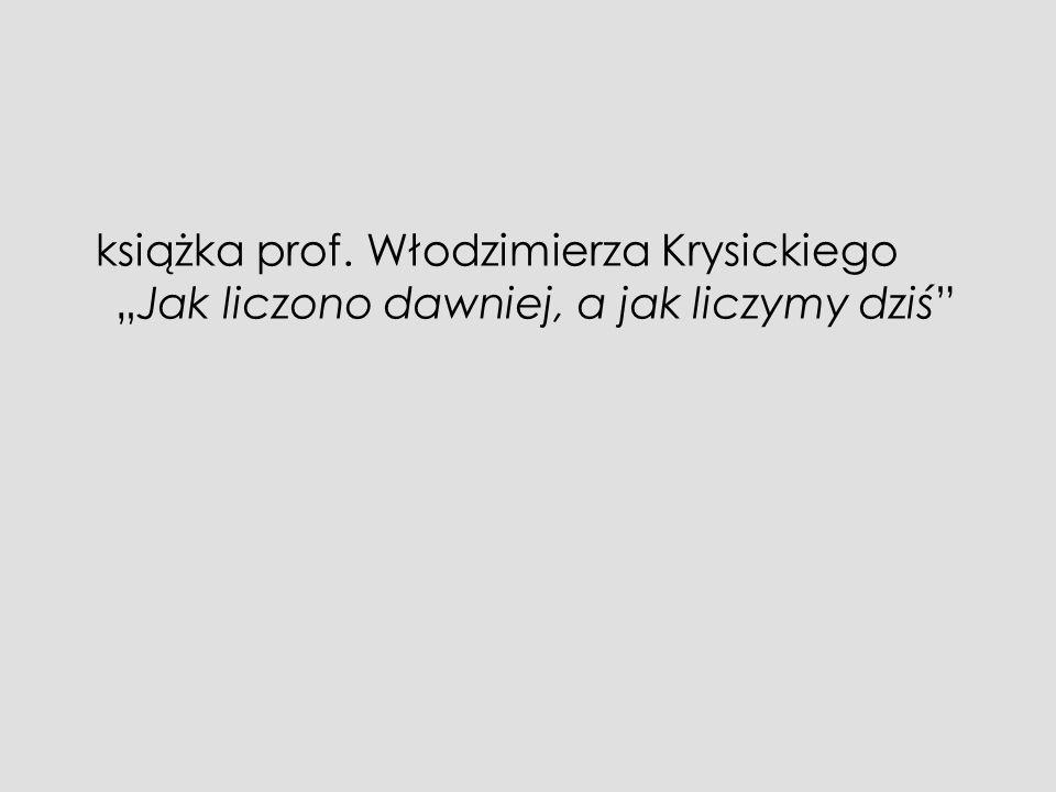 """książka prof. Włodzimierza Krysickiego """"Jak liczono dawniej, a jak liczymy dziś"""