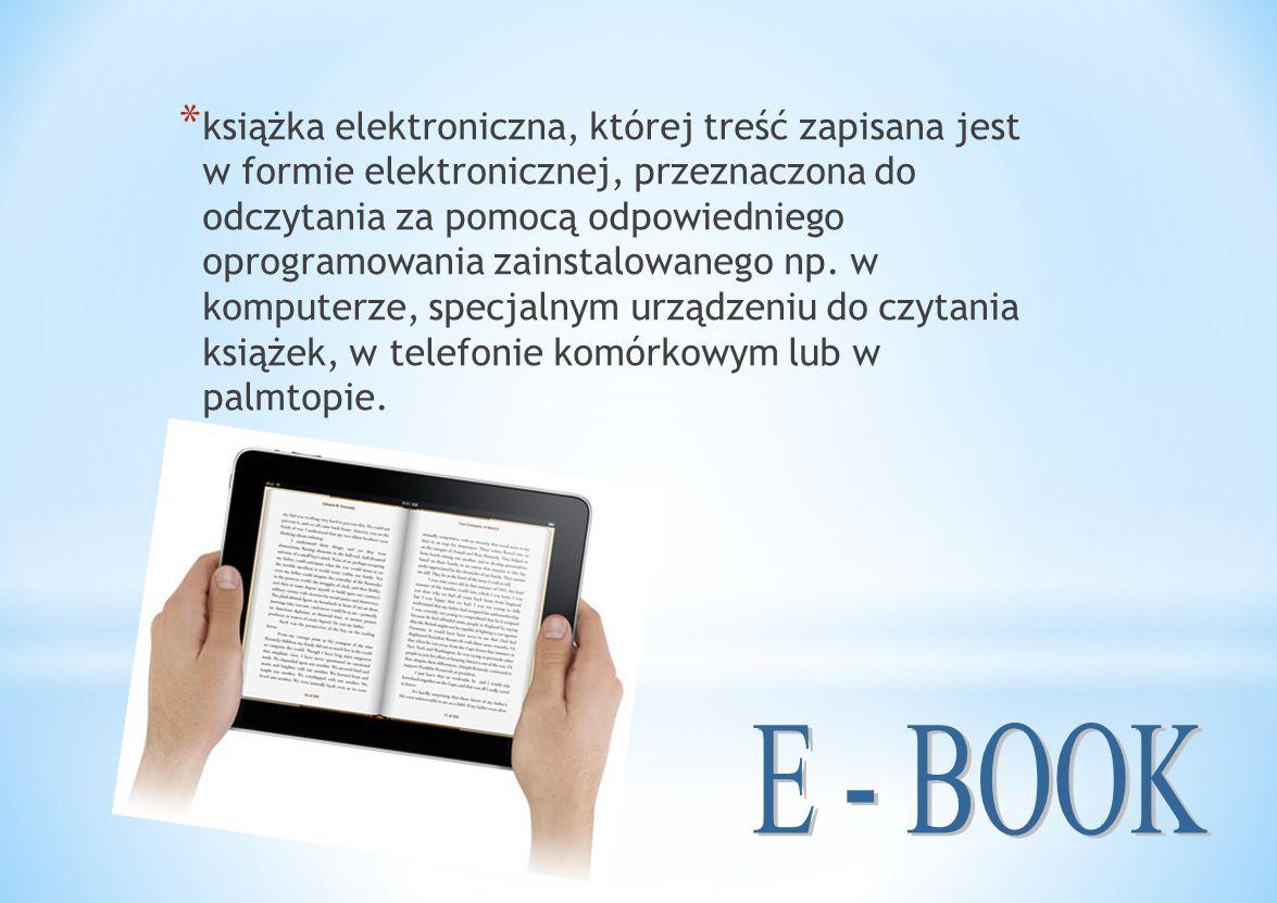 książka elektroniczna, której treść zapisana jest w formie elektronicznej, przeznaczona do odczytania za pomocą odpowiedniego oprogramowania zainstalowanego np. w komputerze, specjalnym urządzeniu do czytania książek, w telefonie komórkowym lub w palmtopie.