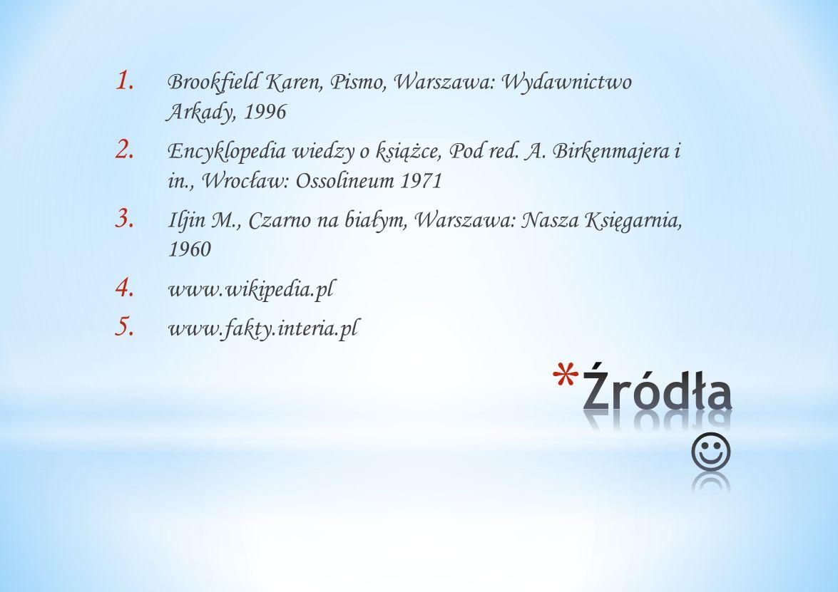 Źródła  Brookfield Karen, Pismo, Warszawa: Wydawnictwo Arkady, 1996