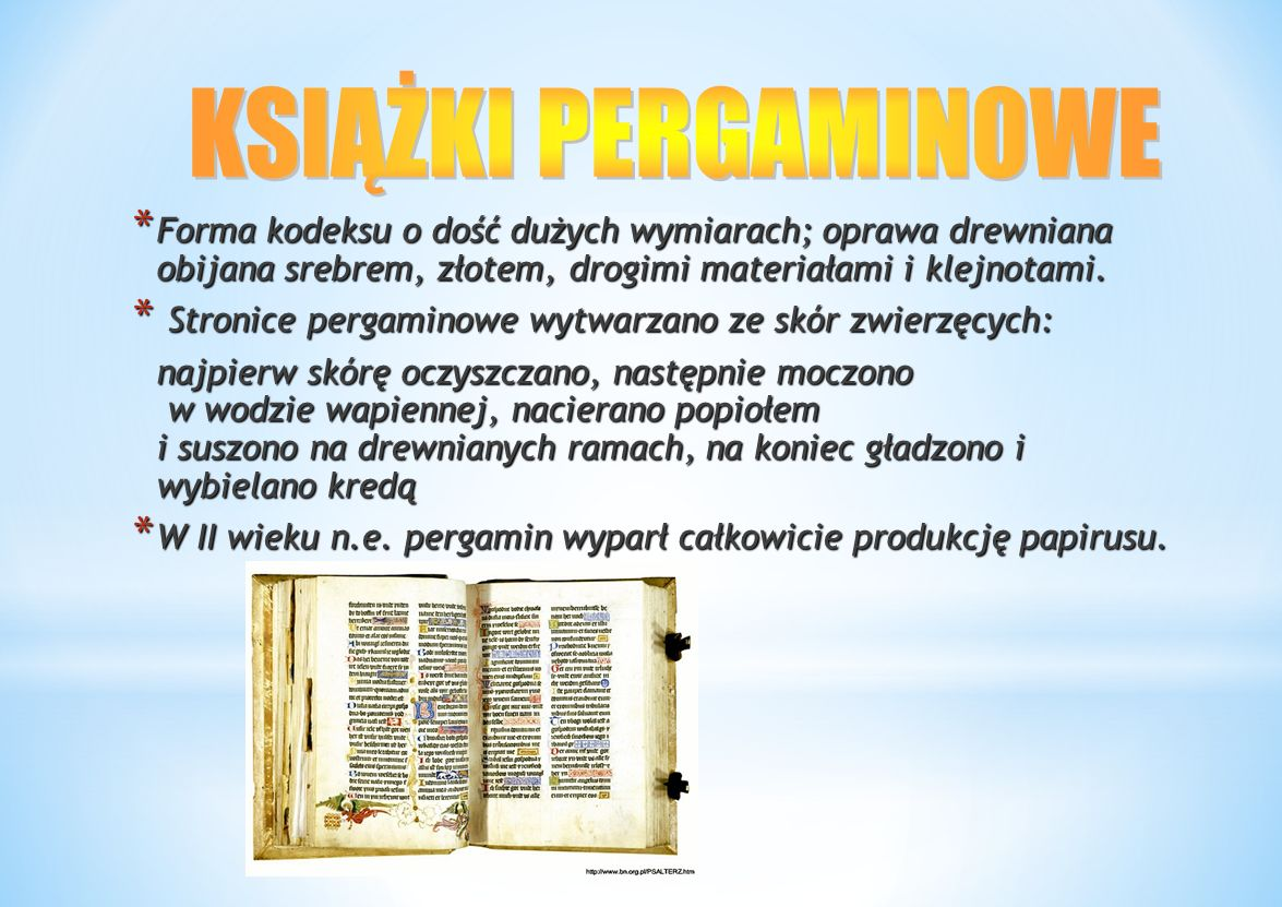 KSIĄŻKI PERGAMINOWE Forma kodeksu o dość dużych wymiarach; oprawa drewniana obijana srebrem, złotem, drogimi materiałami i klejnotami.