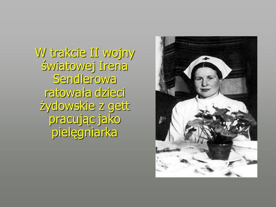 W trakcie II wojny światowej Irena Sendlerowa ratowała dzieci żydowskie z gett pracując jako pielęgniarka