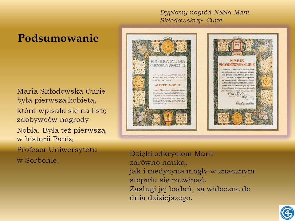 Podsumowanie Maria Skłodowska Curie była pierwszą kobietą,