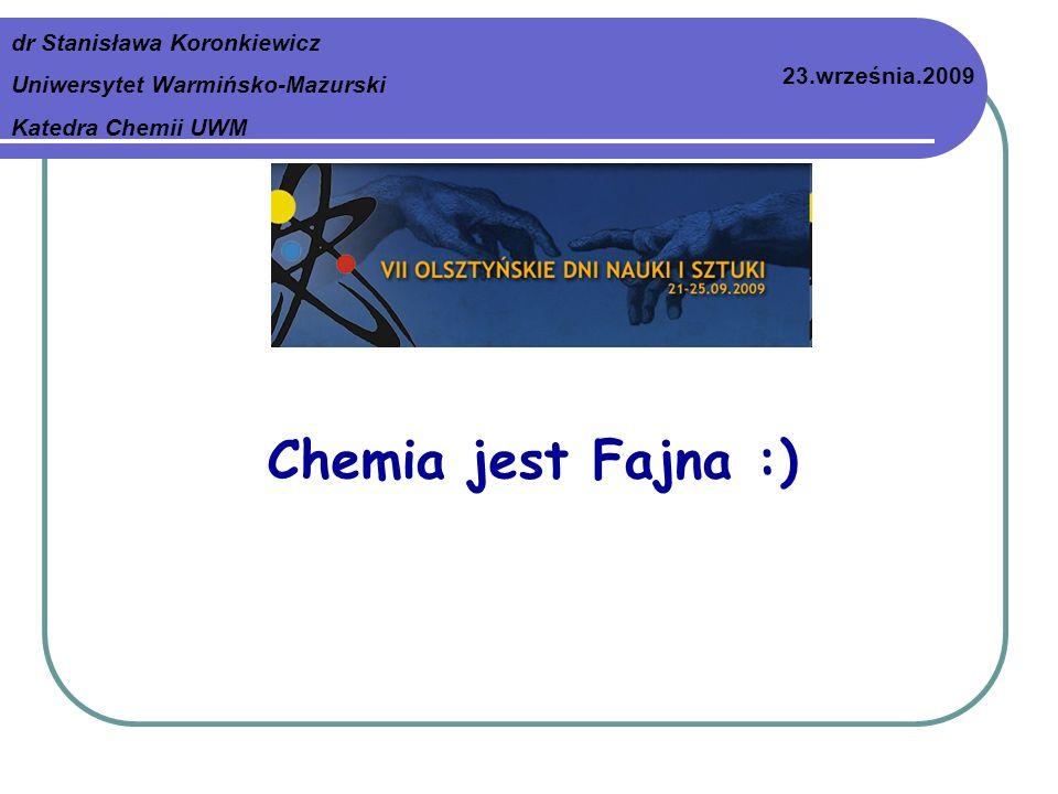 Chemia jest Fajna :) dr Stanisława Koronkiewicz