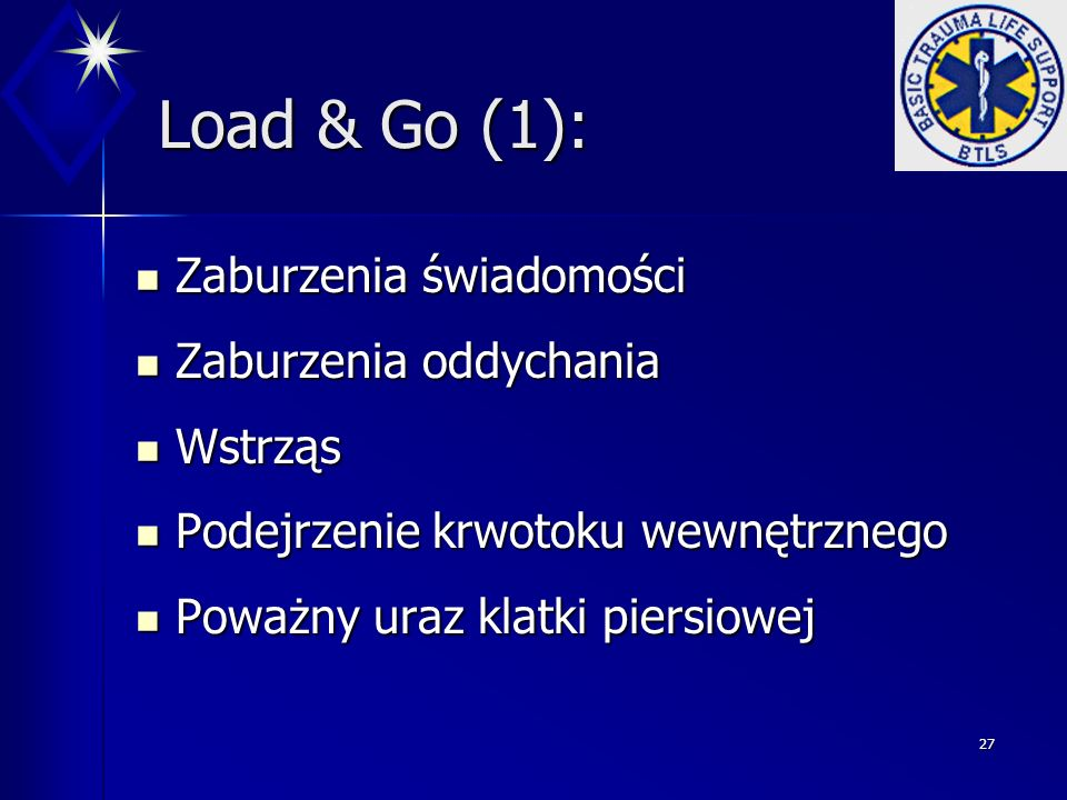 Load & Go (1): Zaburzenia świadomości Zaburzenia oddychania Wstrząs