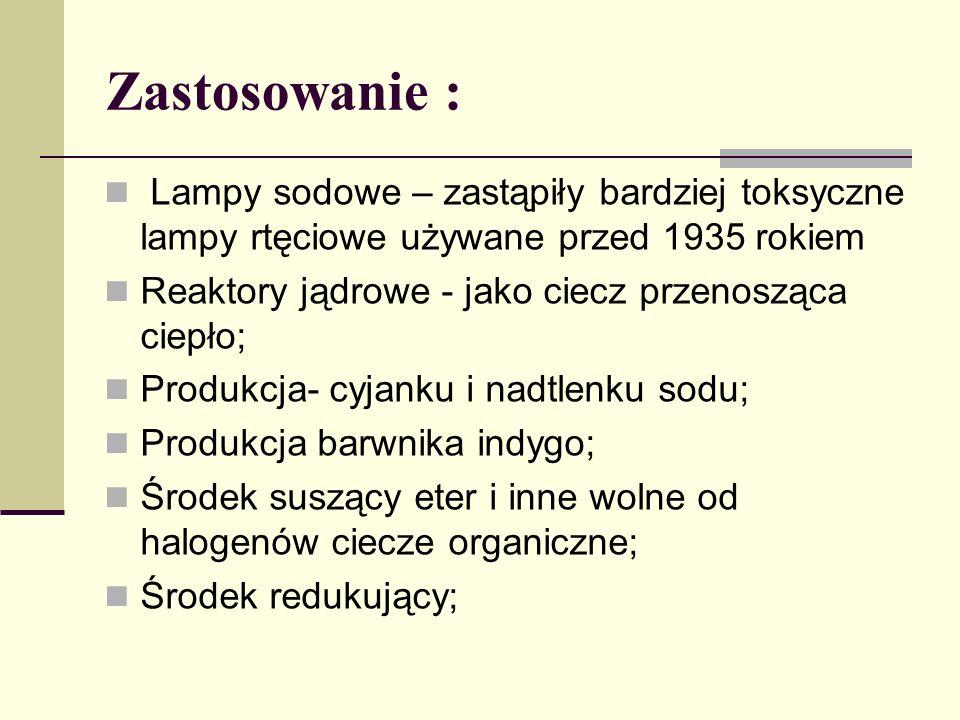 Zastosowanie : Lampy sodowe – zastąpiły bardziej toksyczne lampy rtęciowe używane przed 1935 rokiem.
