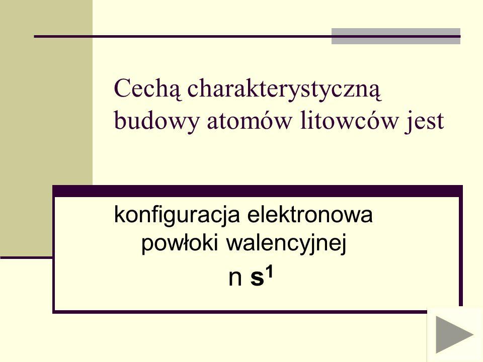 Cechą charakterystyczną budowy atomów litowców jest