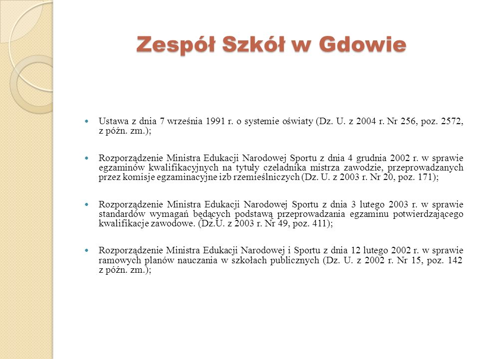 Zespół Szkół w Gdowie Ustawa z dnia 7 września 1991 r. o systemie oświaty (Dz. U. z 2004 r. Nr 256, poz. 2572, z późn. zm.);