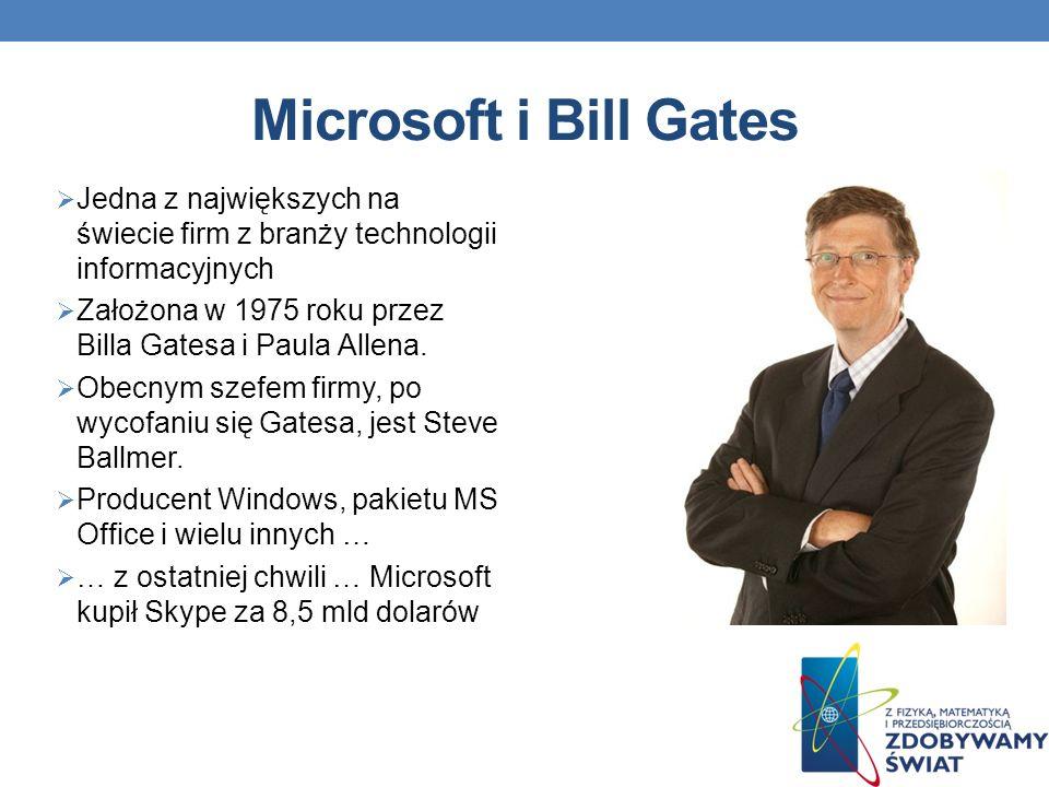 Microsoft i Bill Gates Jedna z największych na świecie firm z branży technologii informacyjnych.