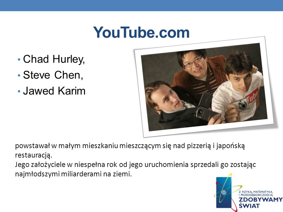 YouTube.com Chad Hurley, Steve Chen, Jawed Karim