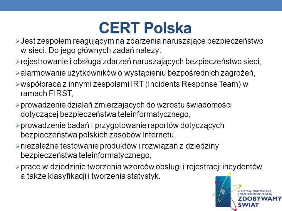 CERT Polska Jest zespołem reagującym na zdarzenia naruszające bezpieczeństwo w sieci. Do jego głównych zadań należy: