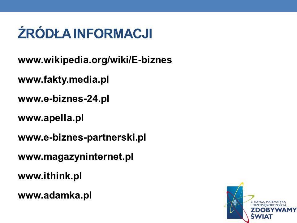 Źródła informacji www.wikipedia.org/wiki/E-biznes www.fakty.media.pl
