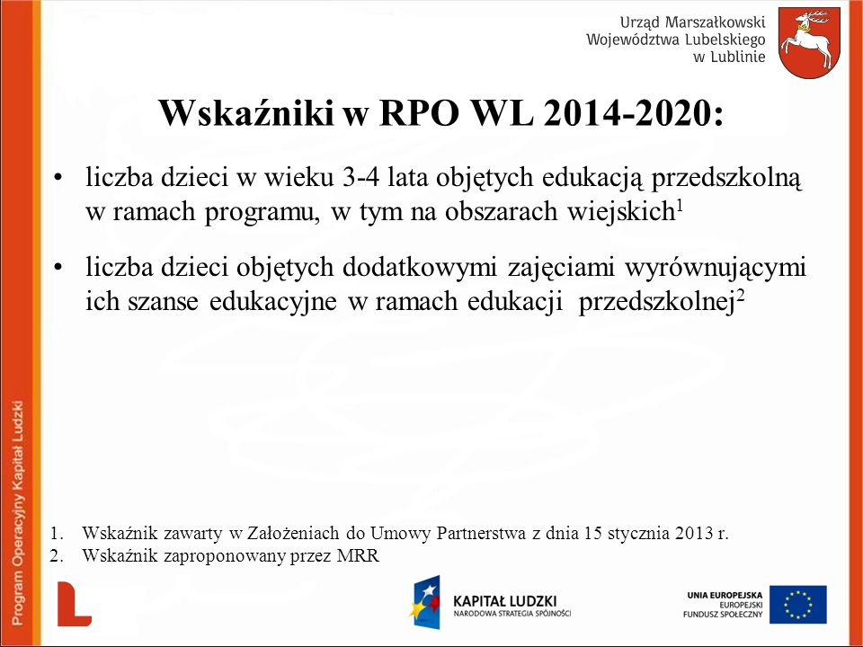 Wskaźniki w RPO WL 2014-2020:liczba dzieci w wieku 3-4 lata objętych edukacją przedszkolną w ramach programu, w tym na obszarach wiejskich1.