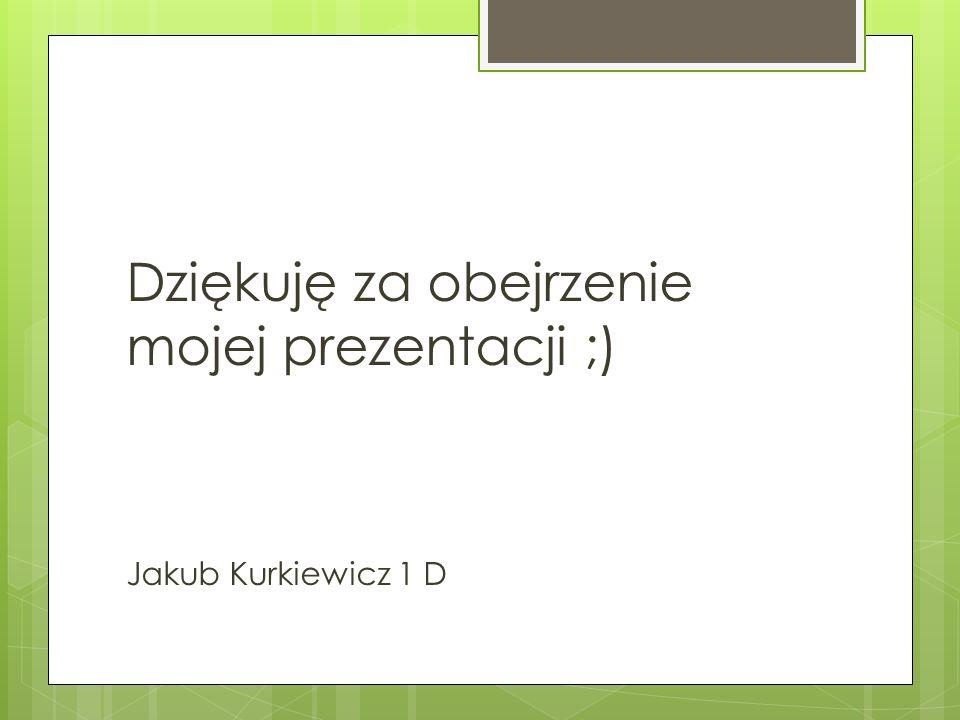 Dziękuję za obejrzenie mojej prezentacji ;)