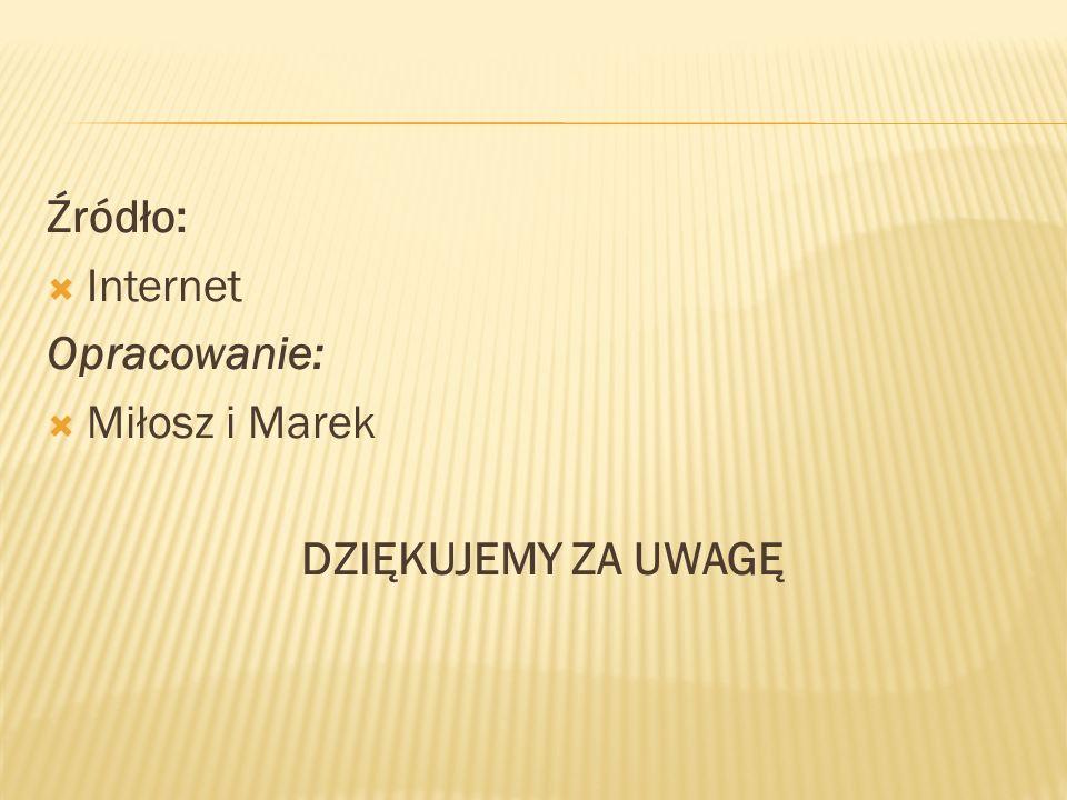 Źródło: Internet Opracowanie: Miłosz i Marek DZIĘKUJEMY ZA UWAGĘ