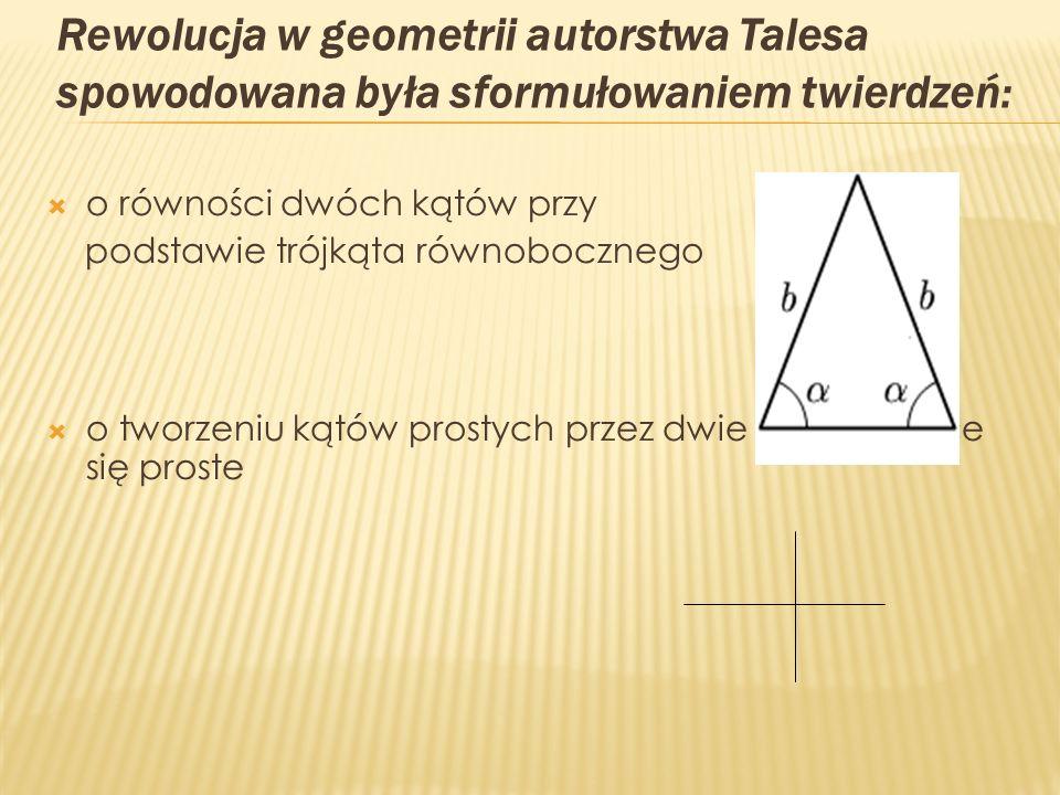 Rewolucja w geometrii autorstwa Talesa spowodowana była sformułowaniem twierdzeń:
