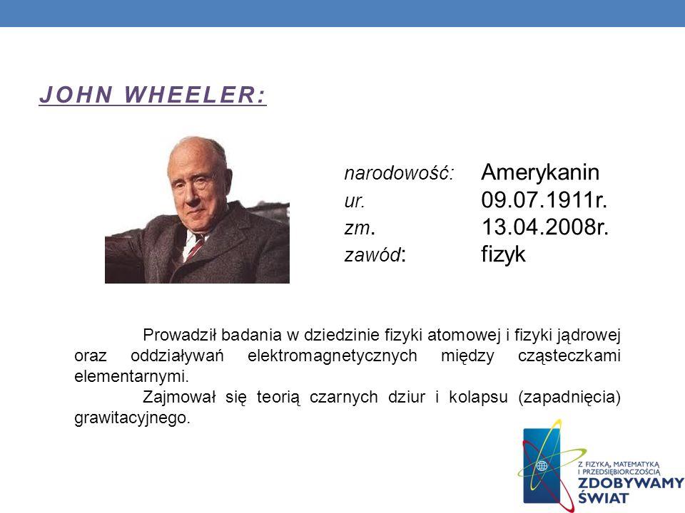 JOHN WHEELER: narodowość: Amerykanin ur. 09.07.1911r. zm. 13.04.2008r.