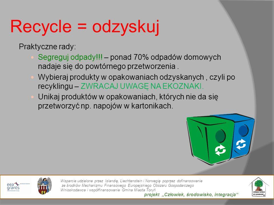 Recycle = odzyskuj Praktyczne rady:
