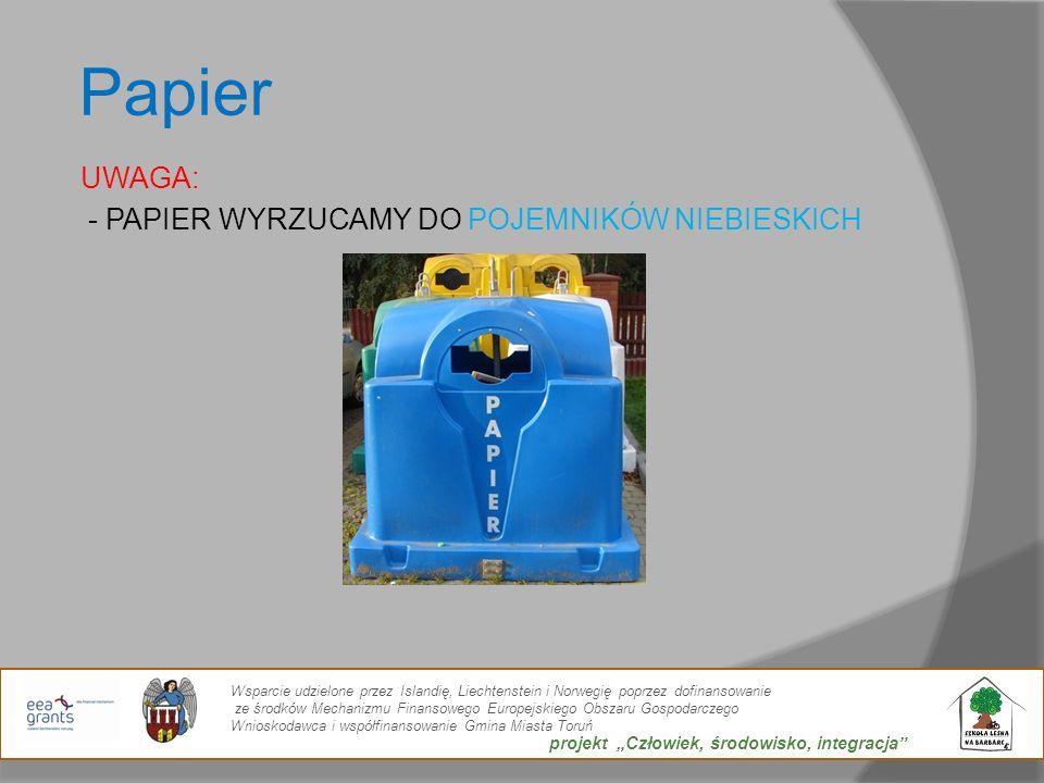 Papier UWAGA: - PAPIER WYRZUCAMY DO POJEMNIKÓW NIEBIESKICH