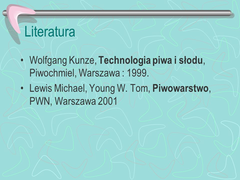 Literatura Wolfgang Kunze, Technologia piwa i słodu, Piwochmiel, Warszawa : 1999.