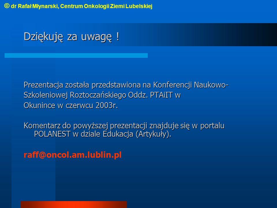 Dziękuję za uwagę ! raff@oncol.am.lublin.pl