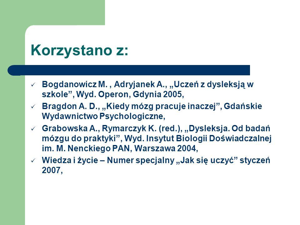 """Korzystano z: Bogdanowicz M. , Adryjanek A., """"Uczeń z dysleksją w szkole , Wyd. Operon, Gdynia 2005,"""