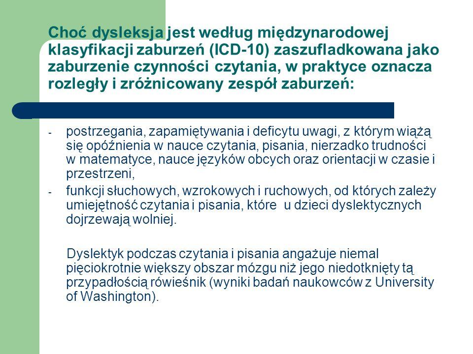 Choć dysleksja jest według międzynarodowej klasyfikacji zaburzeń (ICD-10) zaszufladkowana jako zaburzenie czynności czytania, w praktyce oznacza rozległy i zróżnicowany zespół zaburzeń: