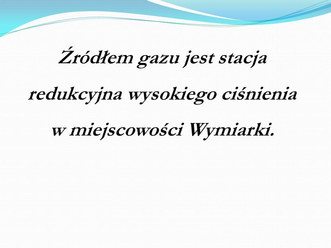 Źródłem gazu jest stacja redukcyjna wysokiego ciśnienia w miejscowości Wymiarki.