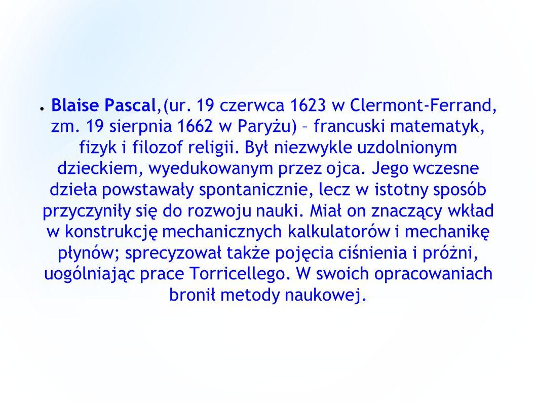 Blaise Pascal,(ur. 19 czerwca 1623 w Clermont-Ferrand, zm