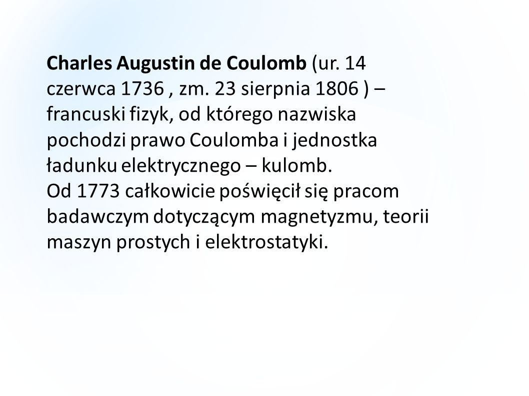 Charles Augustin de Coulomb (ur. 14 czerwca 1736 , zm