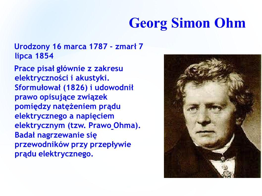 Georg Simon Ohm Urodzony 16 marca 1787 - zmarł 7 lipca 1854