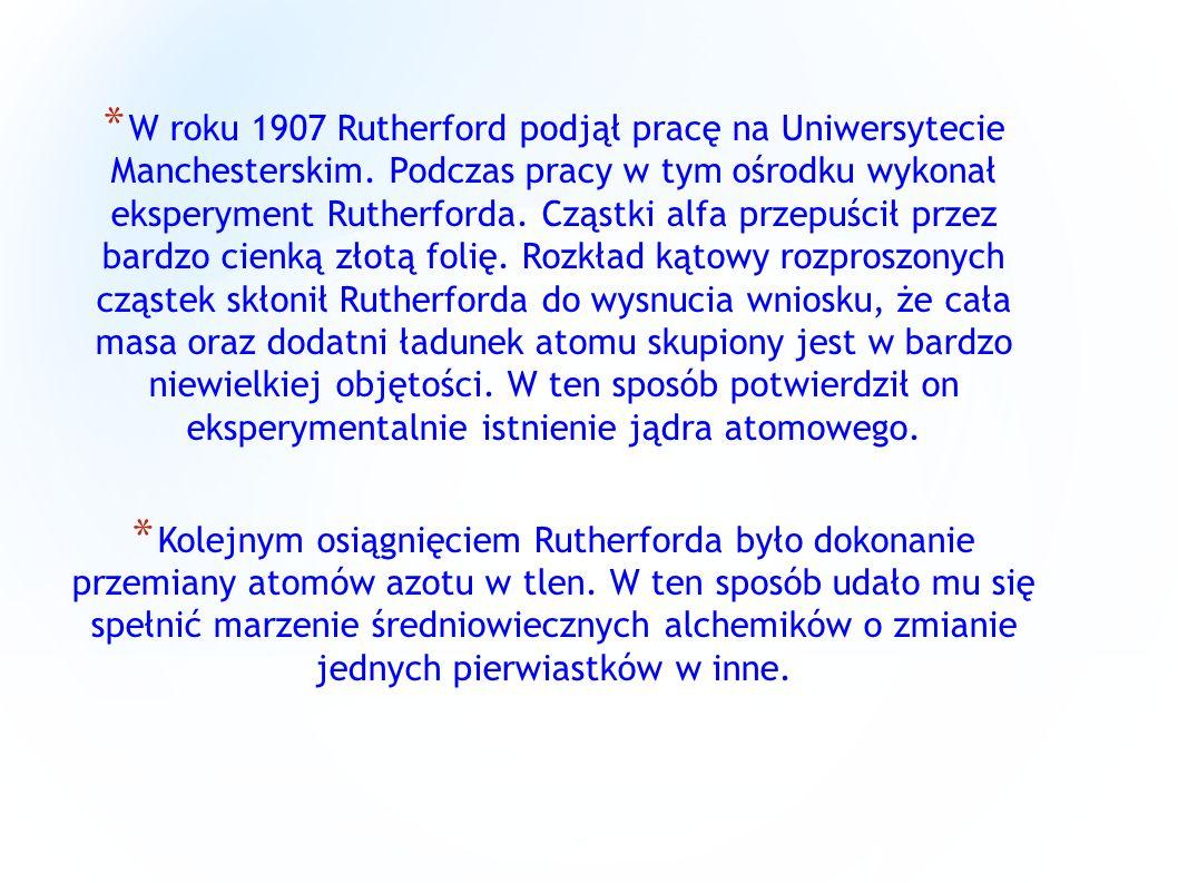 W roku 1907 Rutherford podjął pracę na Uniwersytecie Manchesterskim