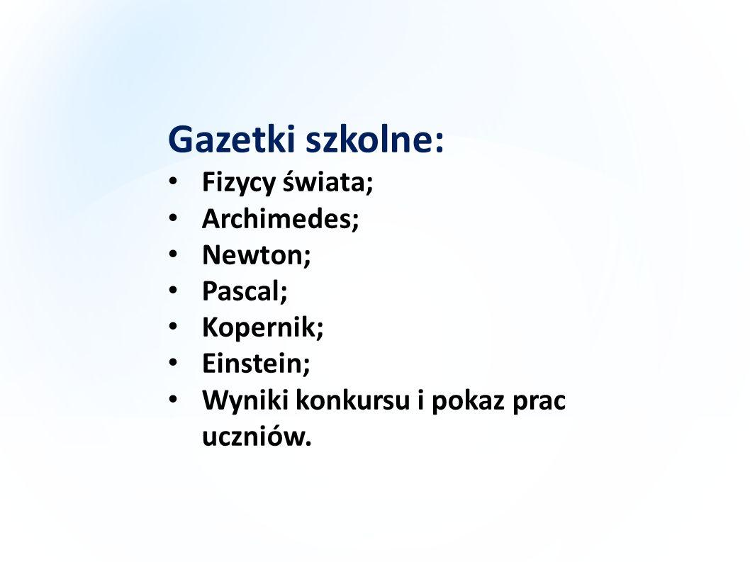 Gazetki szkolne: Fizycy świata; Archimedes; Newton; Pascal; Kopernik;