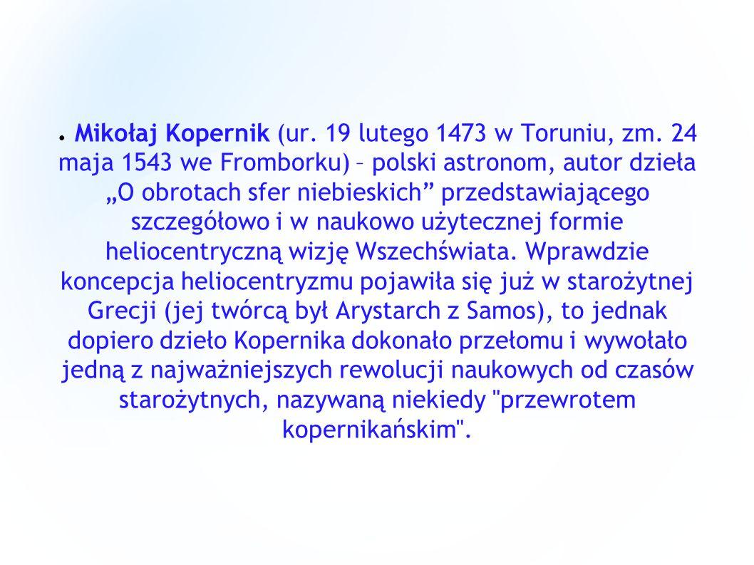 Mikołaj Kopernik (ur. 19 lutego 1473 w Toruniu, zm
