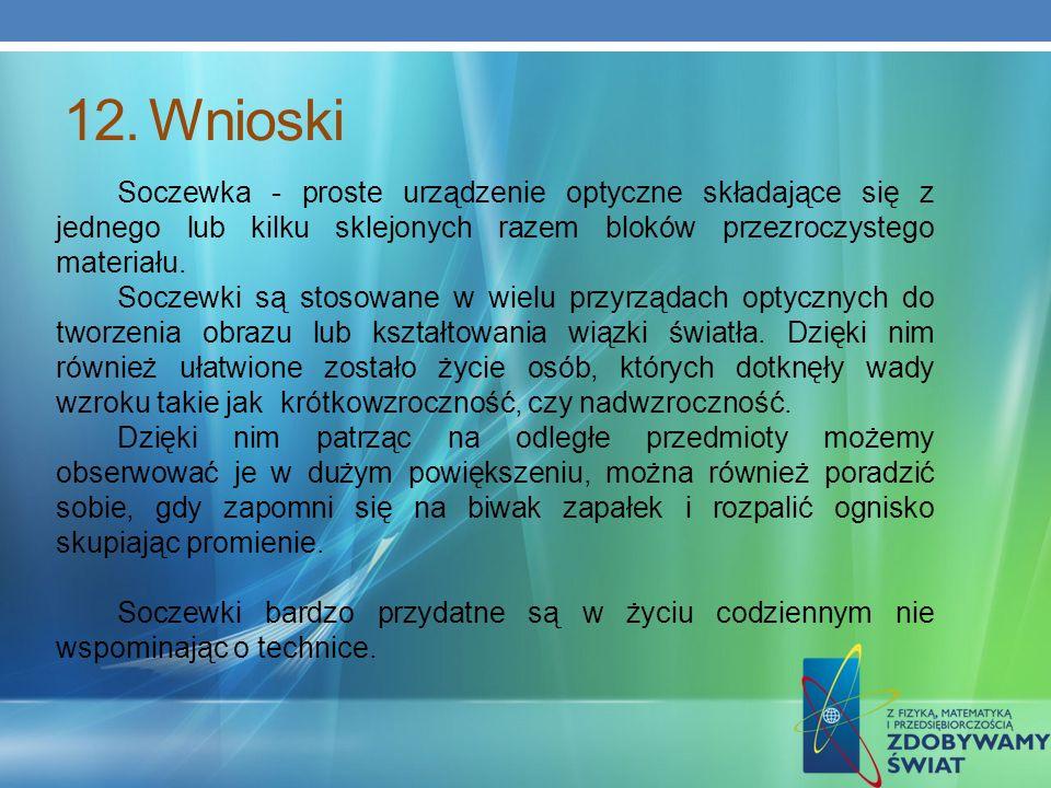 Wnioski Soczewka - proste urządzenie optyczne składające się z jednego lub kilku sklejonych razem bloków przezroczystego materiału.