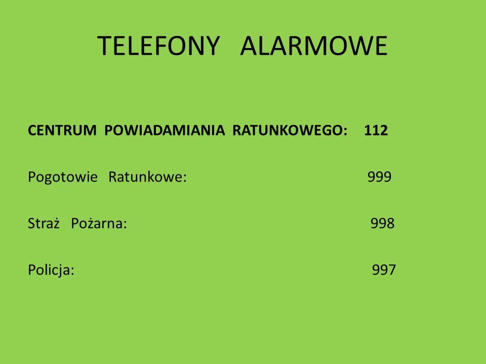 TELEFONY ALARMOWE CENTRUM POWIADAMIANIA RATUNKOWEGO: 112 Pogotowie Ratunkowe: 999 Straż Pożarna: 998 Policja: 997