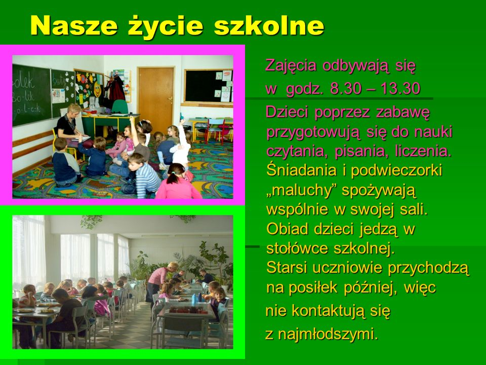 Nasze życie szkolne Zajęcia odbywają się w godz. 8.30 – 13.30