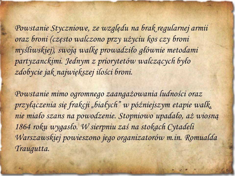 Powstanie Styczniowe, ze względu na brak regularnej armii oraz broni (często walczono przy użyciu kos czy broni myśliwskiej), swoją walkę prowadziło głównie metodami partyzanckimi. Jednym z priorytetów walczących było