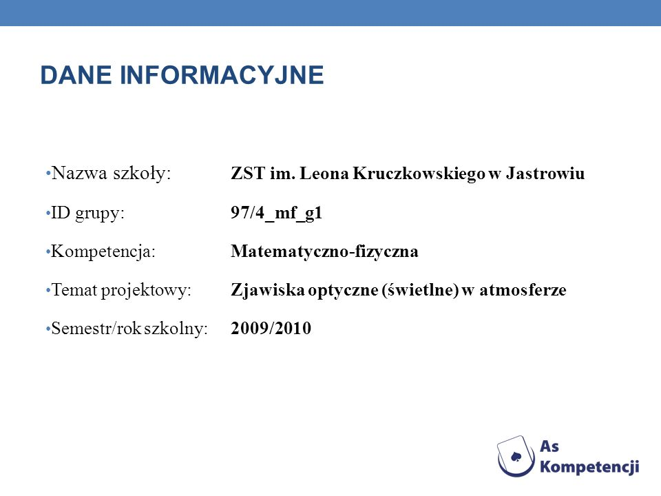 DANE INFORMACYJNENazwa szkoły: ZST im. Leona Kruczkowskiego w Jastrowiu. ID grupy: 97/4_mf_g1. Kompetencja: Matematyczno-fizyczna.