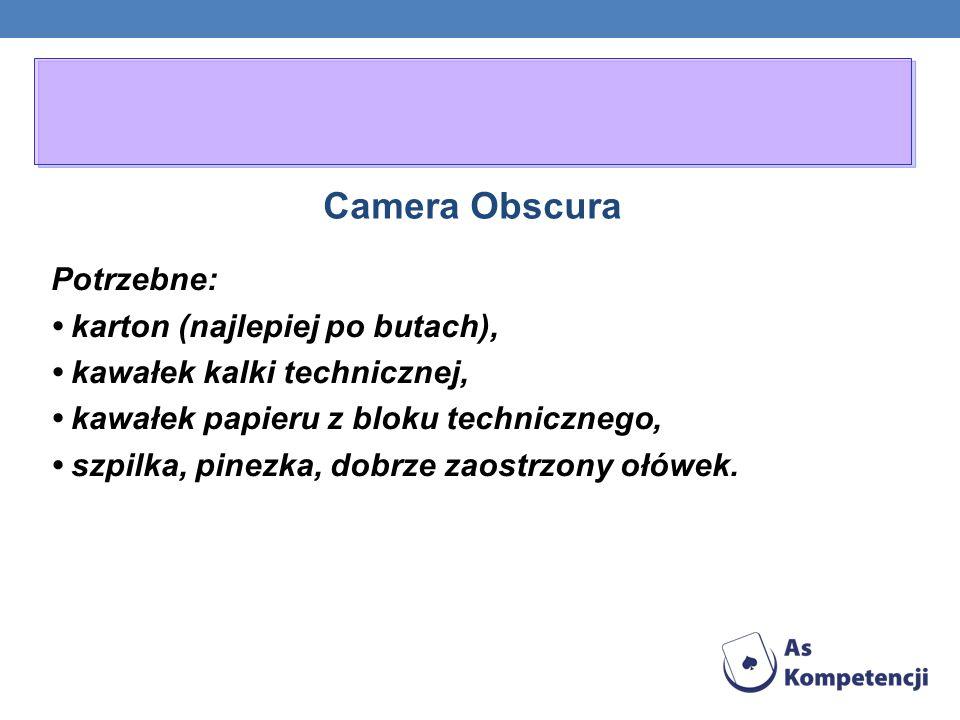 Camera Obscura Potrzebne: • karton (najlepiej po butach),