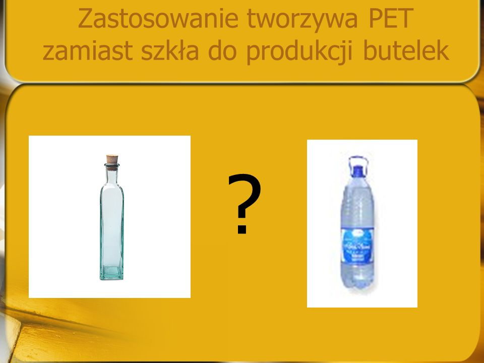 Zastosowanie tworzywa PET zamiast szkła do produkcji butelek
