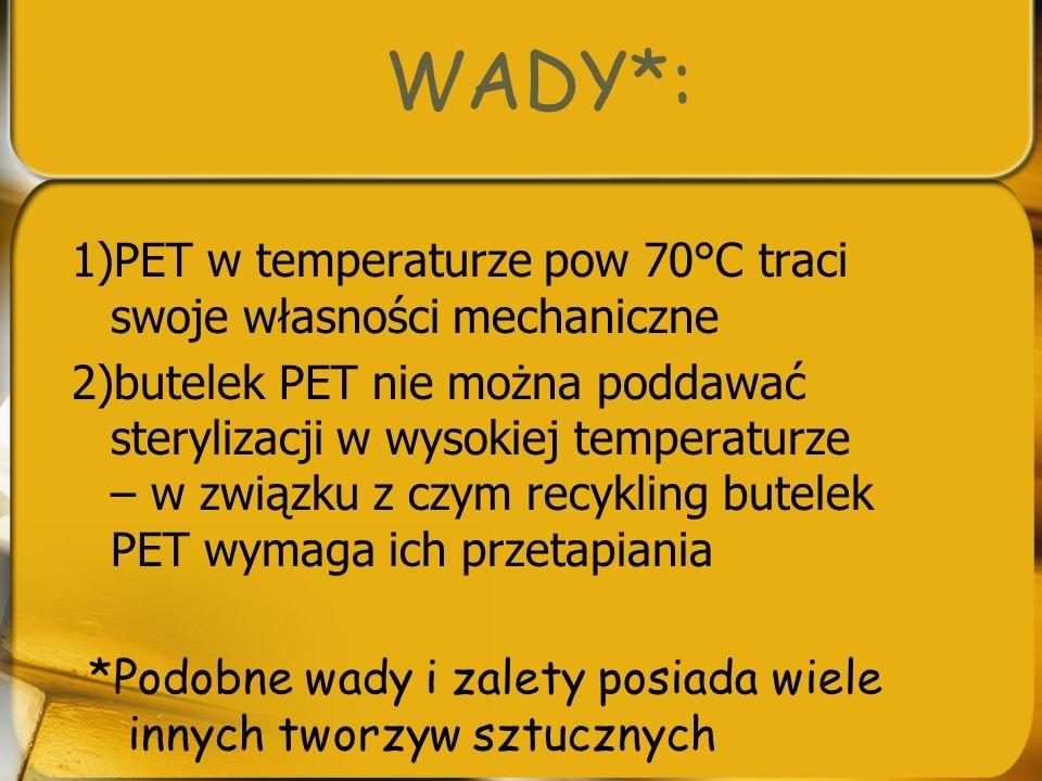 WADY*: 1)PET w temperaturze pow 70°C traci swoje własności mechaniczne