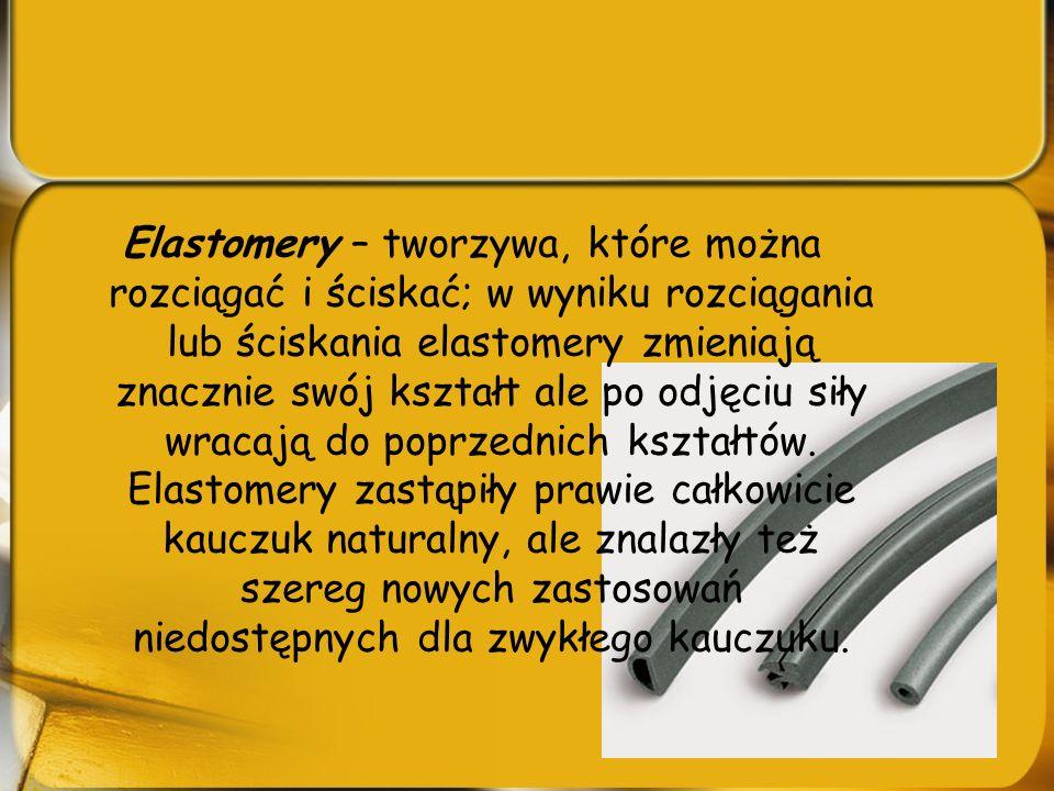 Elastomery – tworzywa, które można rozciągać i ściskać; w wyniku rozciągania lub ściskania elastomery zmieniają znacznie swój kształt ale po odjęciu siły wracają do poprzednich kształtów.