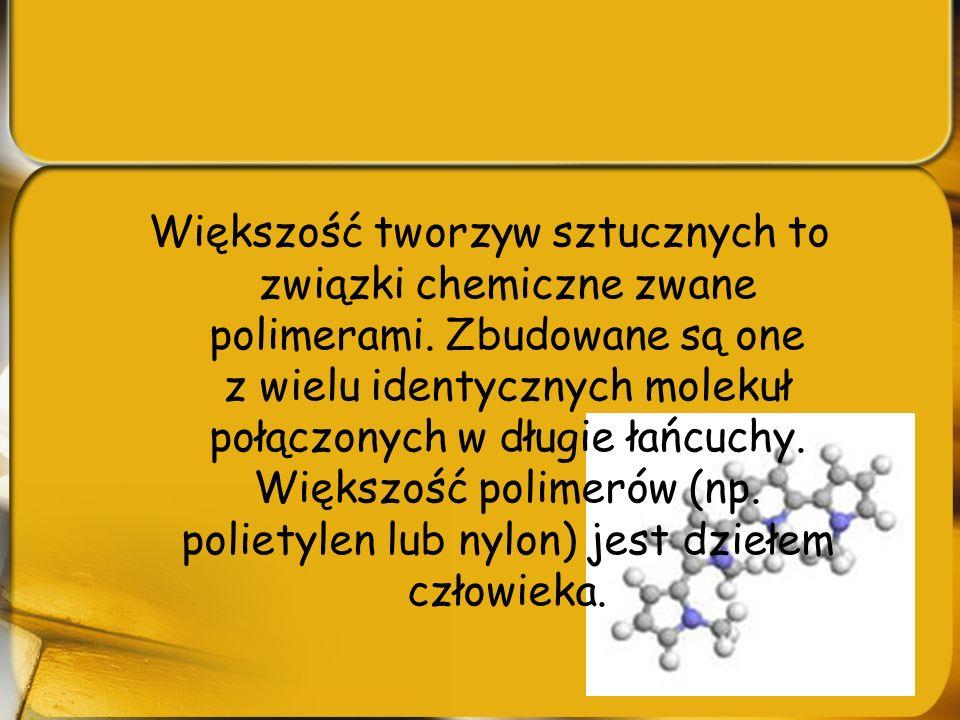 Większość tworzyw sztucznych to związki chemiczne zwane polimerami
