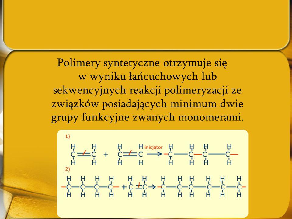 Polimery syntetyczne otrzymuje się w wyniku łańcuchowych lub sekwencyjnych reakcji polimeryzacji ze związków posiadających minimum dwie grupy funkcyjne zwanych monomerami.