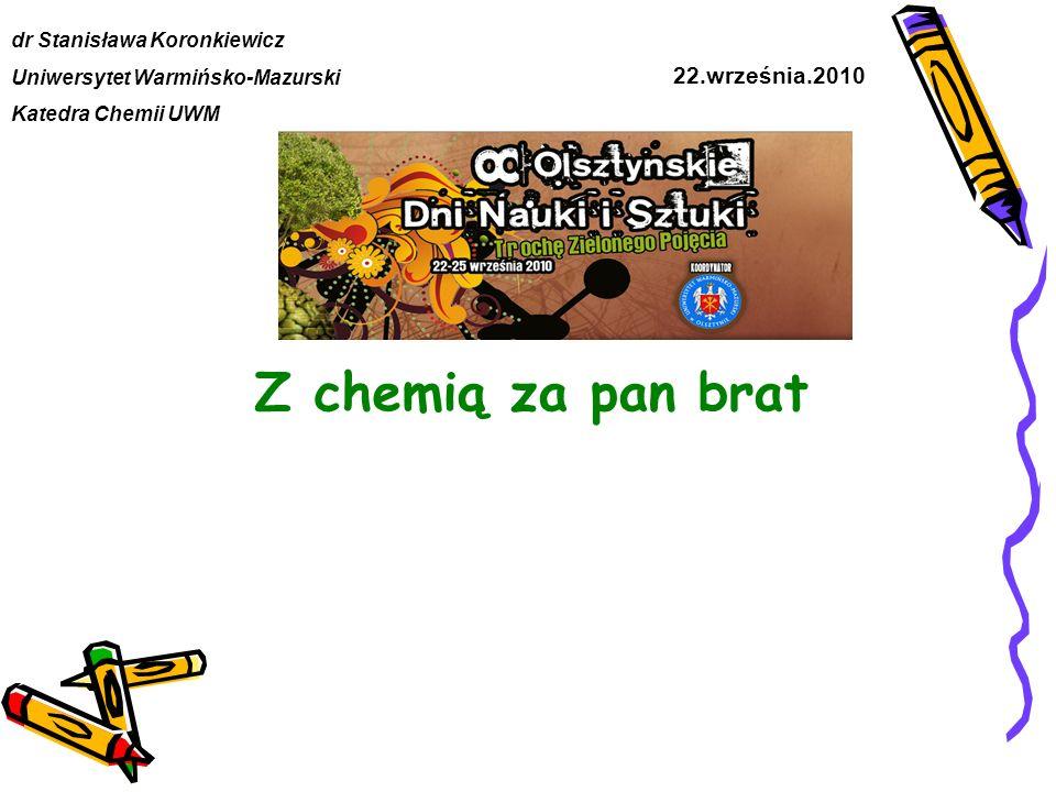 Z chemią za pan brat 22.września.2010 dr Stanisława Koronkiewicz